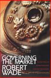 Governing the Market : Economic Theory and the Role of Government in East Asian Industrialization, Wade, Robert, 0691117292