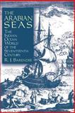 The Arabian Seas : The Indian Ocean World of the Seventeenth Century/C Rene J. Barendse, Barendse, Rene J., 0765607298