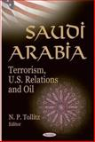 Saudi Arabia : Terrorism, US Relations and Oil, Tollitz, Nino P., 1594547297