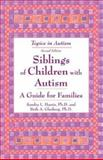 Siblings of Children with Autism : A Guide for Families, Harris, Sandra L. and Glasberg, Beth A., 1890627291