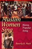 Muslim Women Sing : Hausa Popular Song, Mack, Beverly B., 0253217296