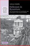 Hellenism in Byzantium : The Transformations of Greek Identity and the Reception of the Classical Tradition, Kaldellis, Anthony, 052129729X
