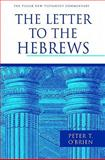 The Letter to the Hebrews, O'Brien, Peter Thomas and Carson, D. A., 0802837298