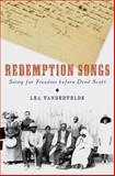 Redemption Songs : Suing for Freedom Before Dred Scott, VanderVelde, Lea, 0199927294