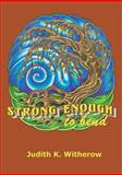 Strong Enough to Bend, Judith K. Witherow, 0974717290