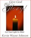 Let Your Light So Shine, Kevin Wayne Johnson, 0975257293