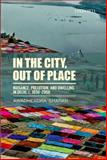 In the City, Out of Place : Nuisance, Pollution, and Dwelling in Delhi, C. 1850-2000, Sharan, Awadhendra, 0198097298
