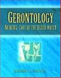 Gerontology : Nursing Care of the Older Adult, Hogstel, Mildred O., 0766807290