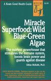 Miracle Superfood - Wild Blue-Green Algae : The Nutrient Powerhouse That Stimulates the Immune System, Boosts Brain Power and Guards Against Disease, McKeith, Gillian, 0879837292