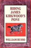 Riding James Kirkwood's Pony, Russo, William, 142576729X
