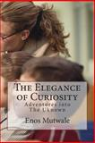 The Elegance of Curiosity, Enos Mutwale, 1484867297