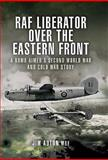 RAF Liberator over the Eastern Front, Jim   Auton, 1844157296