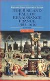 The Rise and Fall of Renaissance France, 1483-1610, Knecht, R. J., 0631227296