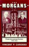 The Morgans : Private International Bankers, 1854-1913, Carosso, Vincent P., 0674587294