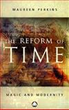The Reform of Time : Magic and Modernity, Perkins, Maureen, 0745317294