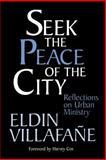 Seek the Peace of the City : Reflections on Urban Ministry, Villafane, Eldin, 0802807291