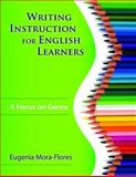 Writing Instruction for English Learners : A Focus on Genre, Mora-Flores, Eugenia, 141295729X