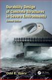 Durability Design of Concrete Structures in Severe Environments, Second Edition, Odd E. Gjorv, 1466587296