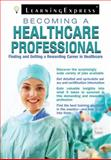 Becoming a Healthcare Professional, LearningExpress Editors, 1576857298