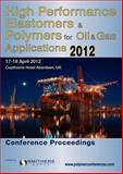 High Performance Elastomers and Polymers for Oil and Gas Applications 2012 Conference Proceedings, , 1847357296