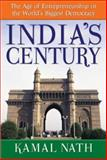 India's Century : The Age of Entrepreneurship in the World's Biggest Democracy, Nath, Kamal, 0071497293