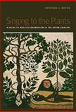 Singing to the Plants : A Guide to Mestizo Shamanism in the Upper Amazon, Beyer, Stephan, 0826347290