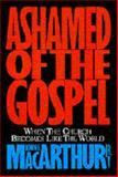 Ashamed of the Gospel : When the Church Becomes Like the World, MacArthur, John F., Jr., 0891077294
