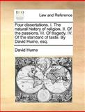 Four Dissertations I the Natural History of Religion II of the Passions III of Tragedy Iv of the Standard of Taste by David Hume, Esq, David Hume, 1170607292