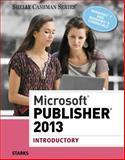 Microsoft® Publisher 2013 : Introductory, Starks, Joy L., 1285167295