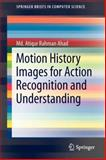 Motion History Images for Action Recognition and Understanding, Ahad, Atiqur Rahman, 1447147294