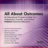 All about Outcomes : An Educational Program to Help You Understand, Evaluate, and Choose Pediatric Outcome Measures, Law, Mary and King, Gillian, 1556427298