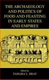 The Archaeology and Politics of Food and Feasting in Early States and Empires, , 0306477300