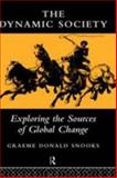 The Dynamic Society : Exploring the Sources of Change, Snooks, Graeme Donald, 0415137306