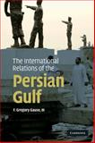 The International Relations of the Persian Gulf, Gause, III, F. Gregory, FGregory, 0521137306