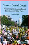 Speech Out of Doors : Preserving First Amendment Liberties in Public Places, Zick, Timothy, 0521517303