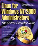 Linux for Windows NT/2000 Administrators : The Secret Decoder Ring, Minasi, Mark and York, Dan, 0782127304