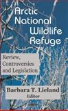 Arctic National Wild Refuge (ANWR) : Review, Controversies and Legislation, , 1594547300