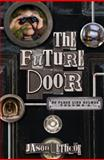 The Future Door, Thomas Nelson and Sons Publishing Staff and Jason Lethcoe, 1400317304