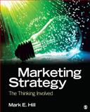 Marketing Strategy : The Thinking Involved, Hill, Mark E., 141298730X