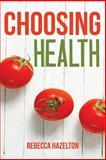 Choosing Health, Rebecca Hazelton, 1500237302