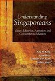 Understanding Singaporeans : Values, Lifestyles, Aspirations and Consumption Behaviors, Keng, Kau Ah and Kuan, Tambyah Siok, 9812387307