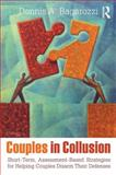 Couples in Collusion : Short-Term, Assessment-Based Strategies for Helping Couples Disarm Their Defenses, Bagarozzi, Dennis A., 0415807301