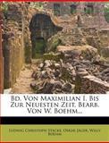 Bd. Von Maximilian I. Bis Zur Neuesten Zeit, Bearb. Von W. Boehm..., Ludwig Christoph Stacke and Oskar Jäger, 1274517303
