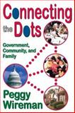 Connecting the Dots : Government, Community, and Family, Wireman, Peggy, 1412807301