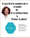 Harriet Lembeck's Guide to Deciphering a Wine Label, Harriet Lembeck, 1495387305