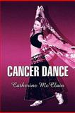 Cancer Dance, Catherine McClain, 1604417307