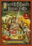 Politically Correct Bedtime Stories : A Collection of Modern Tales of Our Life and Times, Garner, James Finn, 002542730X