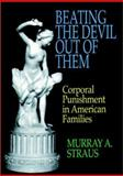 Beating the Devil Out of Them : Corporal Punishment in American Families, Strauss, Murray A. and Donnelly, Denise A., 0029317304
