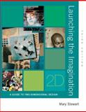 Launching the Imagination : A Guide to Two-Dimensional Design, Stewart, Mary, 0073327301