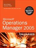 Microsoft Operations Manager 2005 Unleashed : With a Preview of Operations Manager 2007, Meyler, Kerrie and Fuller, Cameron, 0321437306
